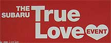 Subaru True Love event Jan-Feb 2010. Includes a dealer give-away heart shaped chocolate